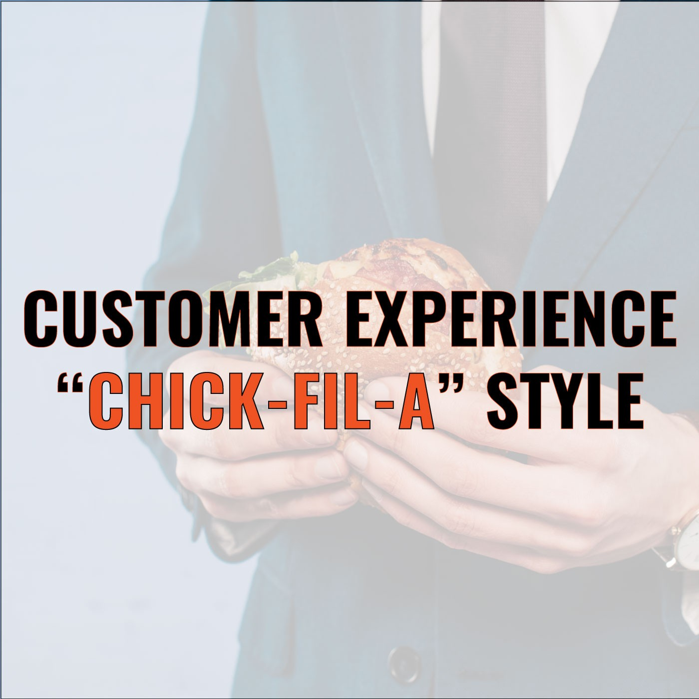 """Mark Holmes on Customer Experience """"Chick-Fil-A"""" Style"""