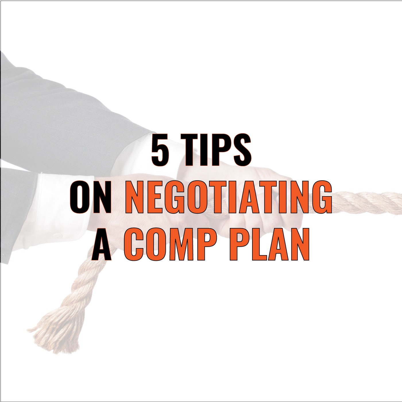 Brian Burns on 5 Tips on Negotiating a Comp Plan
