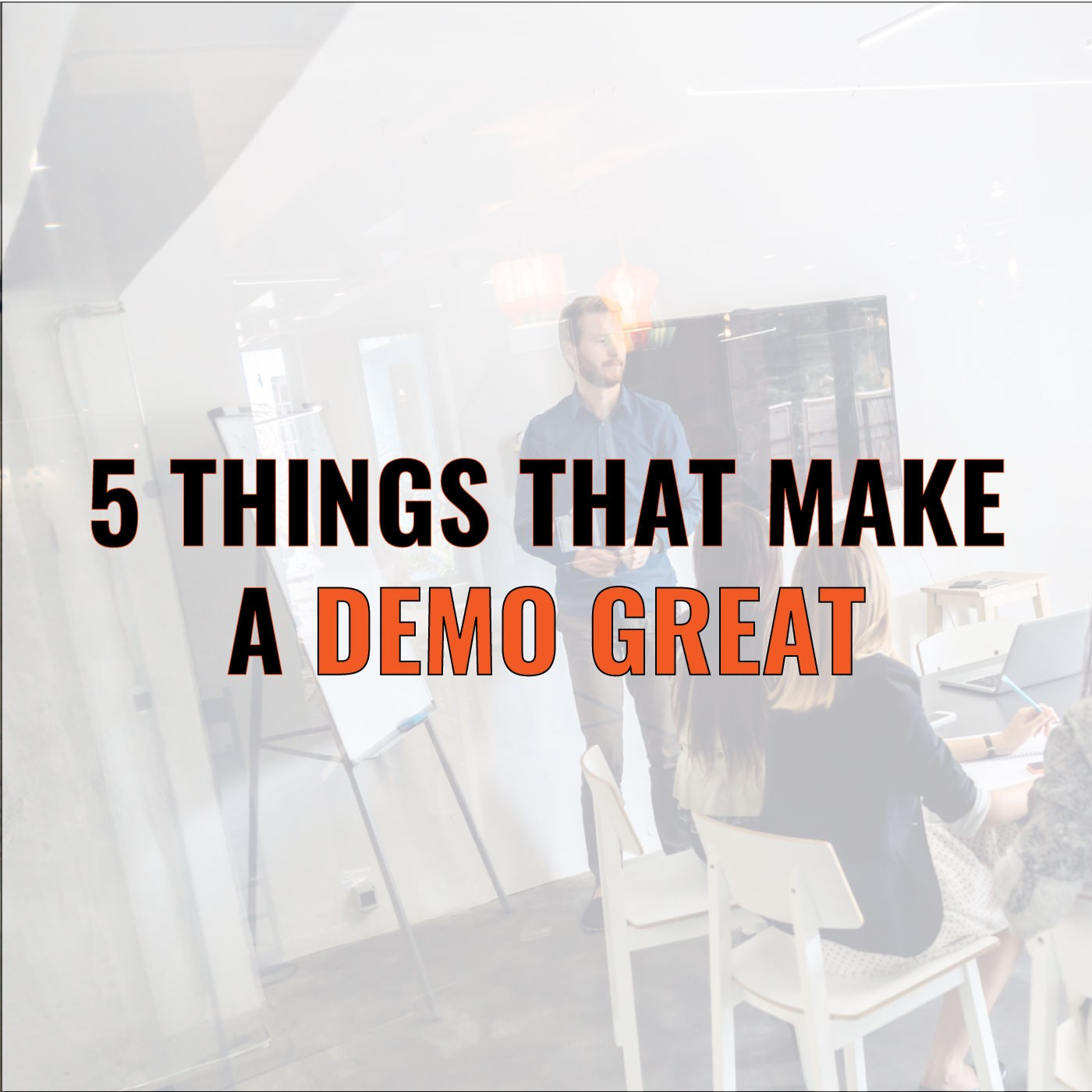 Brian Burns on 5 Things That Make a Demo Great
