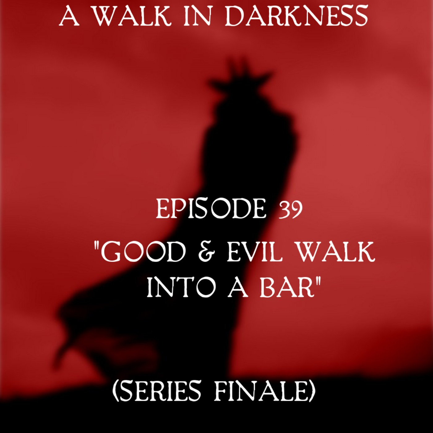 Good And Evil Walk Into A Bar (Episode 39) Series Finale