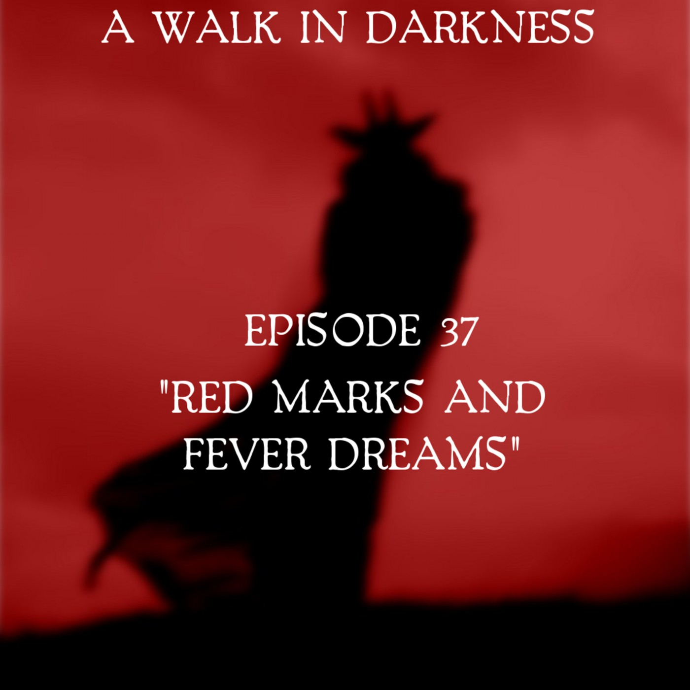 Red Marks and Fever Dreams (Episode 37)