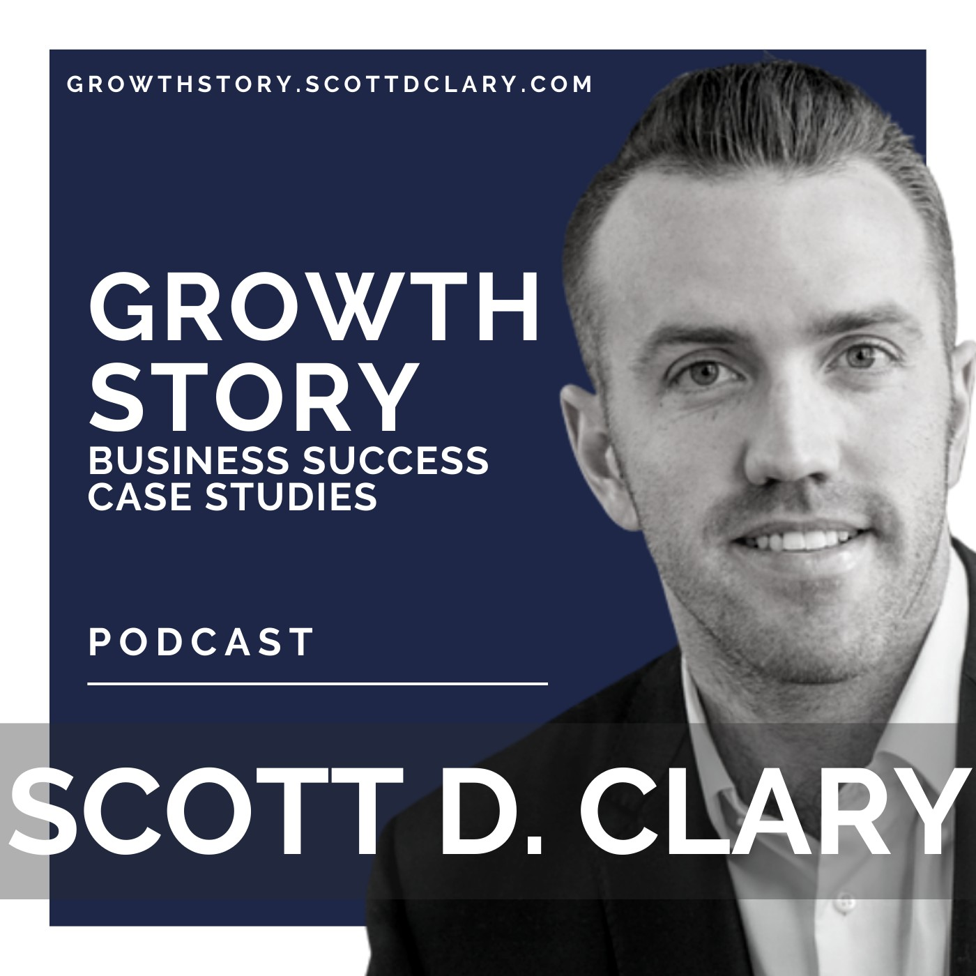 Growth Story - High Growth Company Case Studies With Scott D. Clary