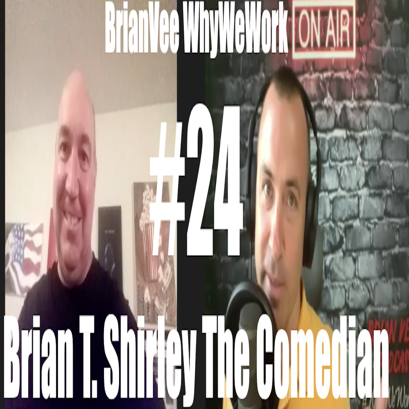 #24 Brian T Shirley Comedian BrianVee Whywework