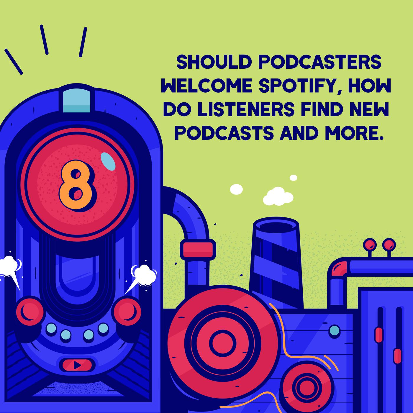 Episode 8 (TWIP) - Should Podcasters Welcome Spotify, How do Listeners Find new Podcasts, and More.