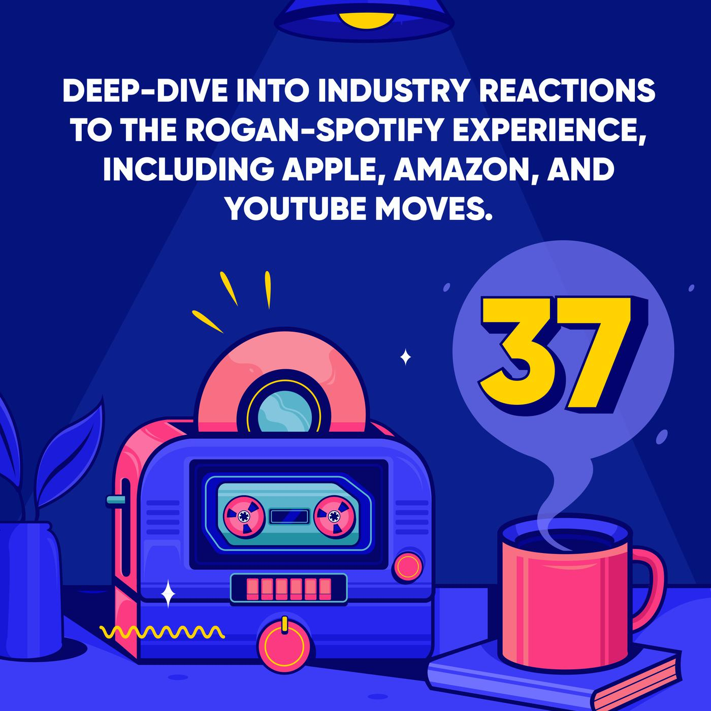 Deep dive into industry reactions to the Rogan Spotify experience, including Apple, Amazon, and YouTube moves.