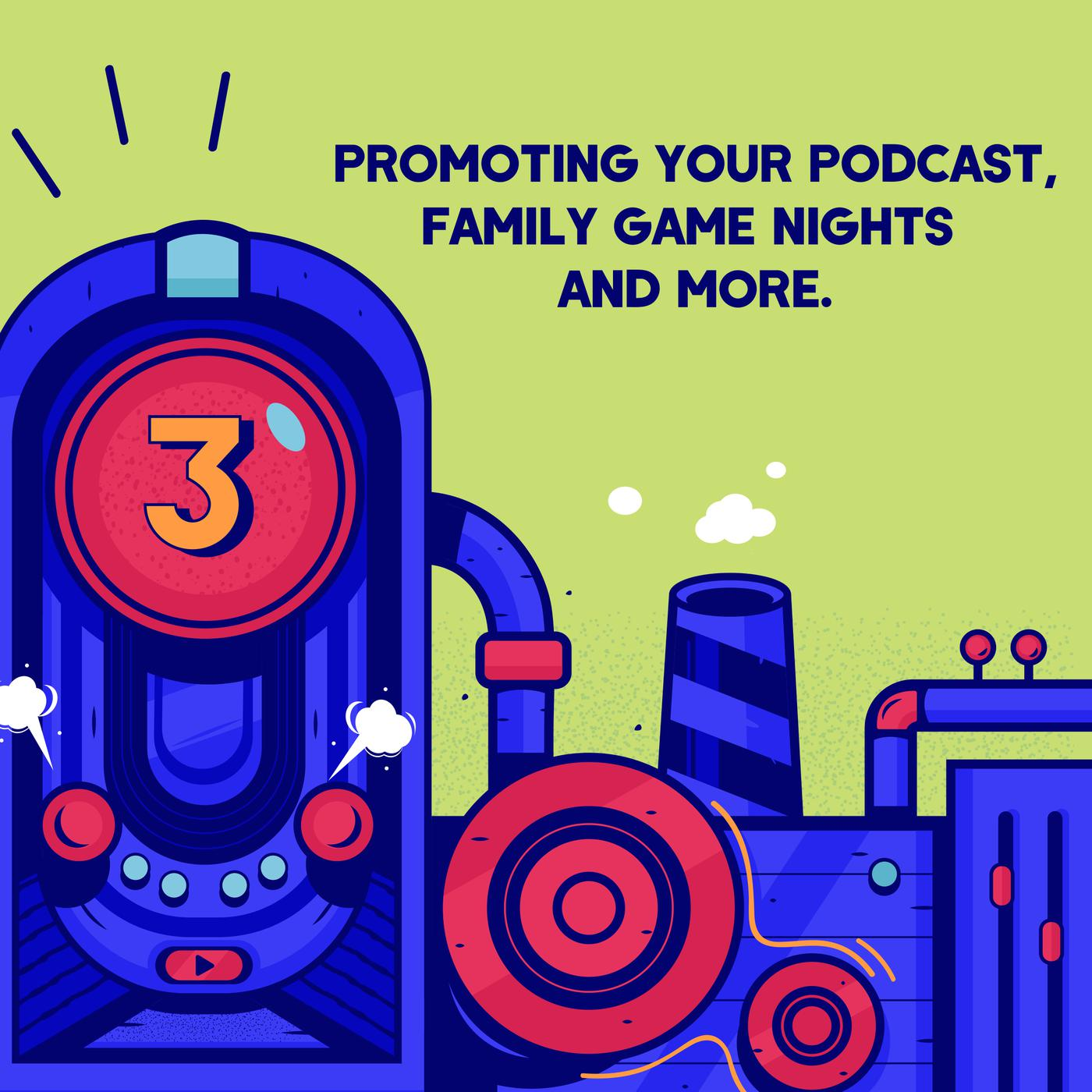 Episode 3 (TWIP) - Promoting Your Podcast, Family Game Nights, and More.