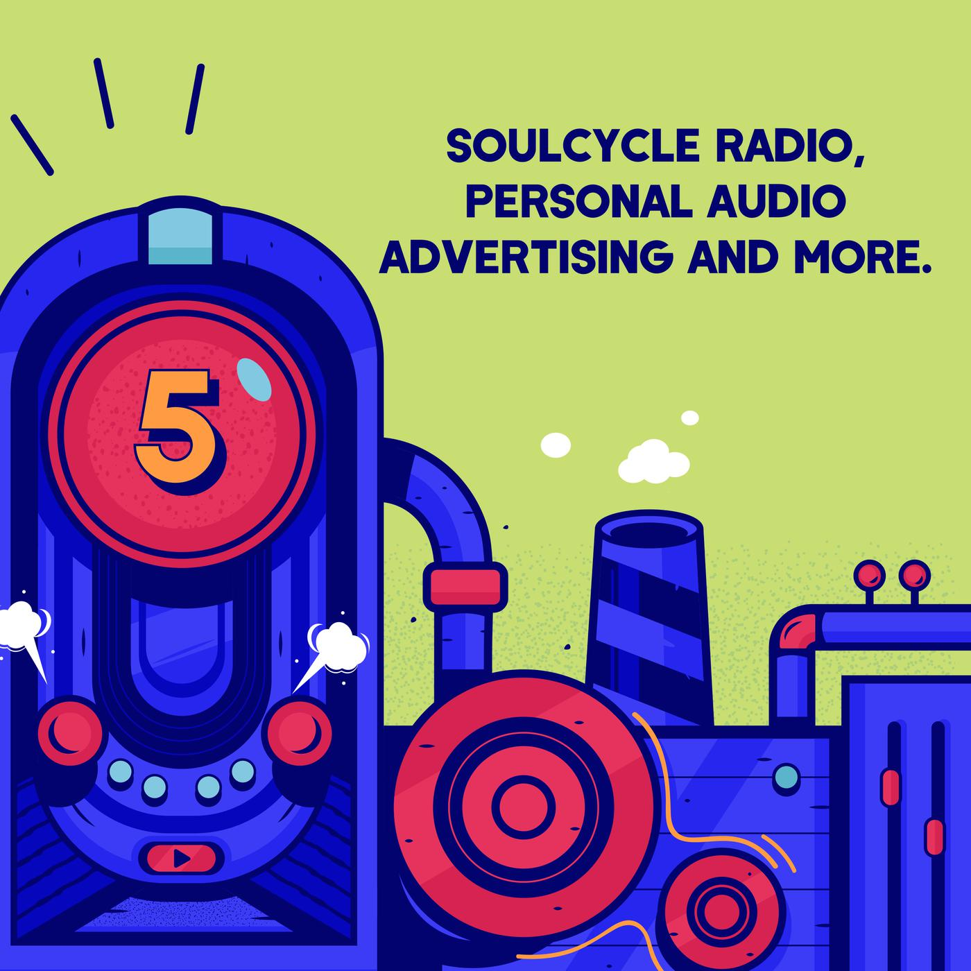 Episode 5 (TWIP) - SoulCycle Radio, Personal Audio Advertising, and More.