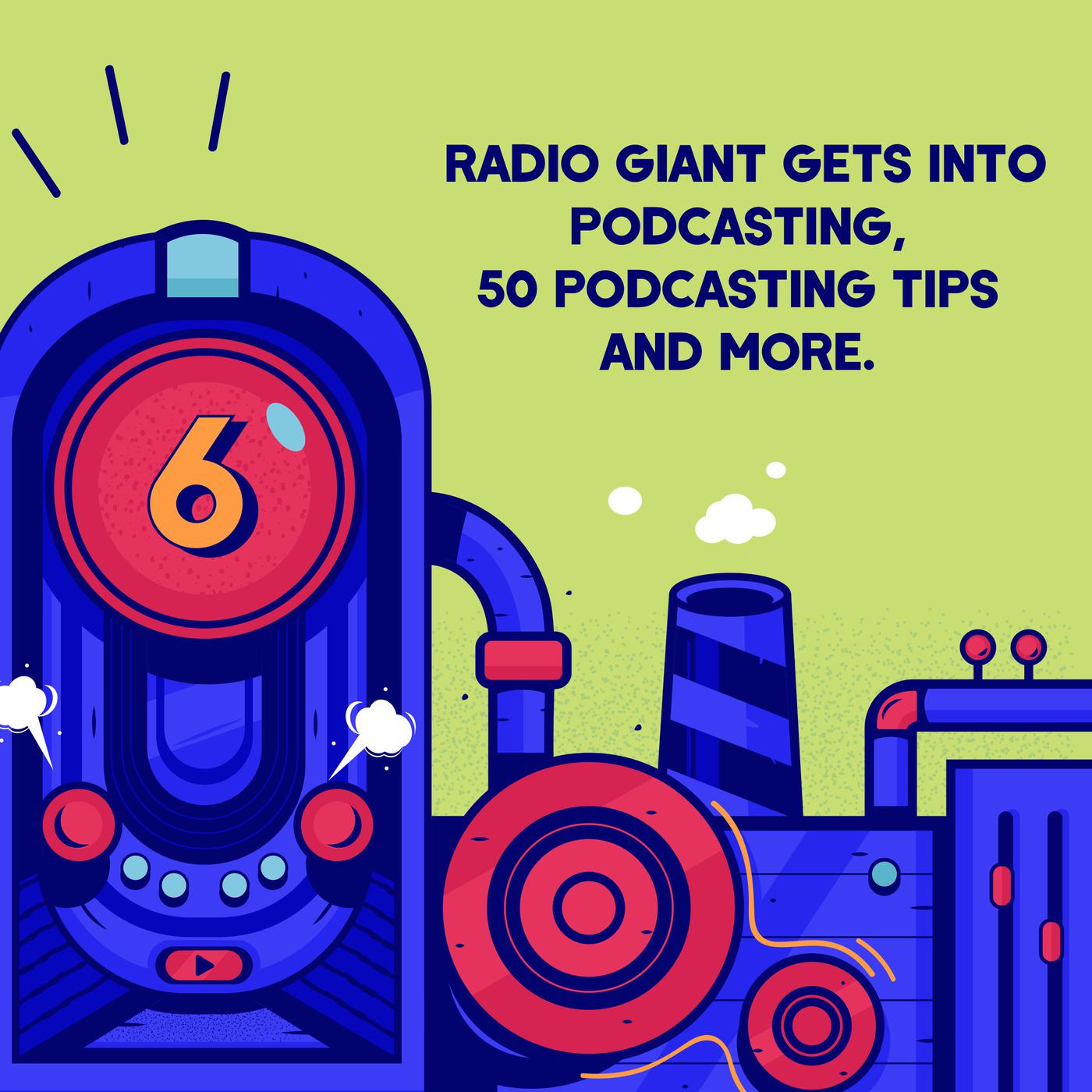 Episode 6 (TWIP) - Radio Giant Gets into Podcasting, 50 Podcasting Tips, and More.