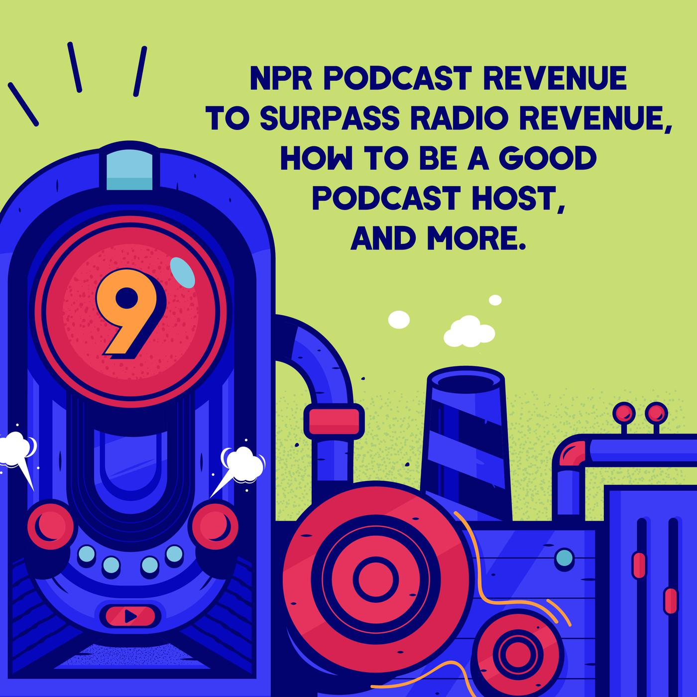 Episode 9 (TWIP) - NPR Podcast Revenue to Surpass Radio Revenue, How to be Good Podcast Host, and More.
