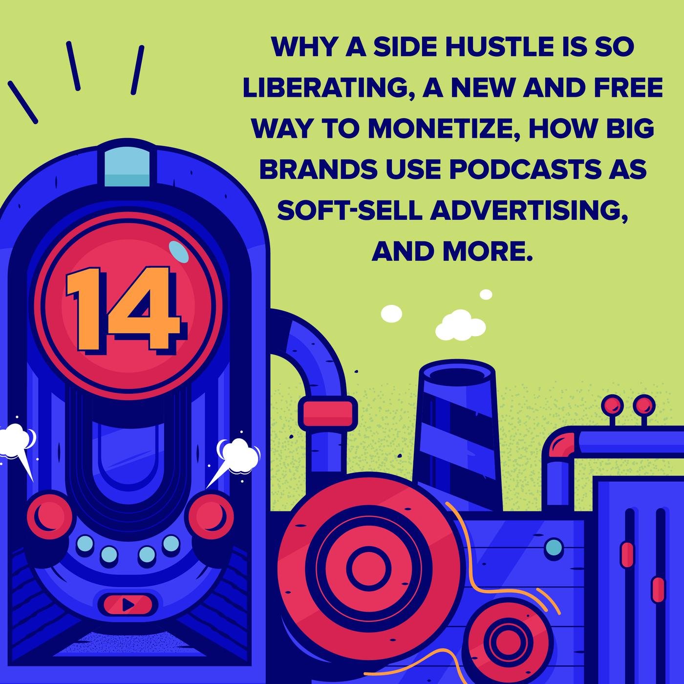 Episode 14 (TWIP) - Why a Side Hustle is so Liberating, a New and Free Way to Monetize, How Big Brands Use Podcasts as Soft-Sell Advertising, and More.