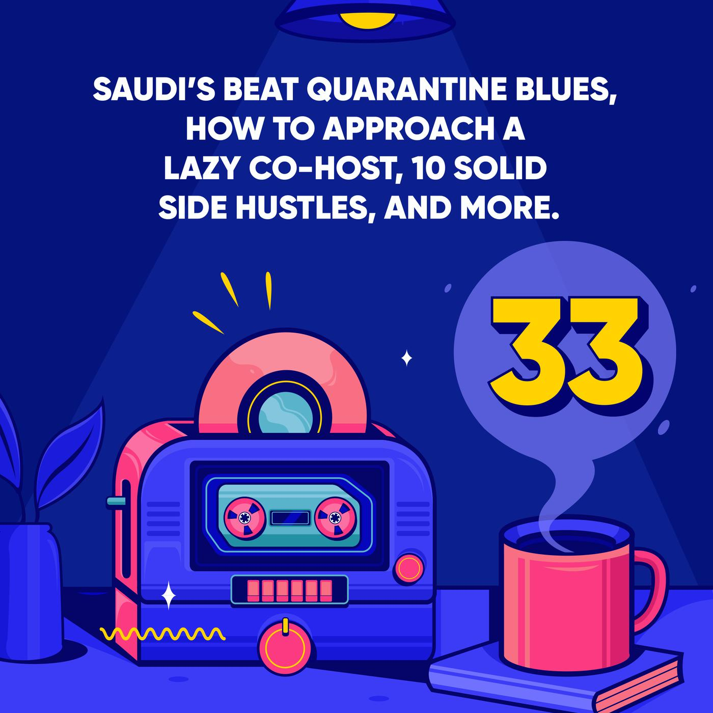 Saudi's Beat Quarantine Blues, how to Approach a Lazy Co-host, 10 Solid Side Hustles, and More.