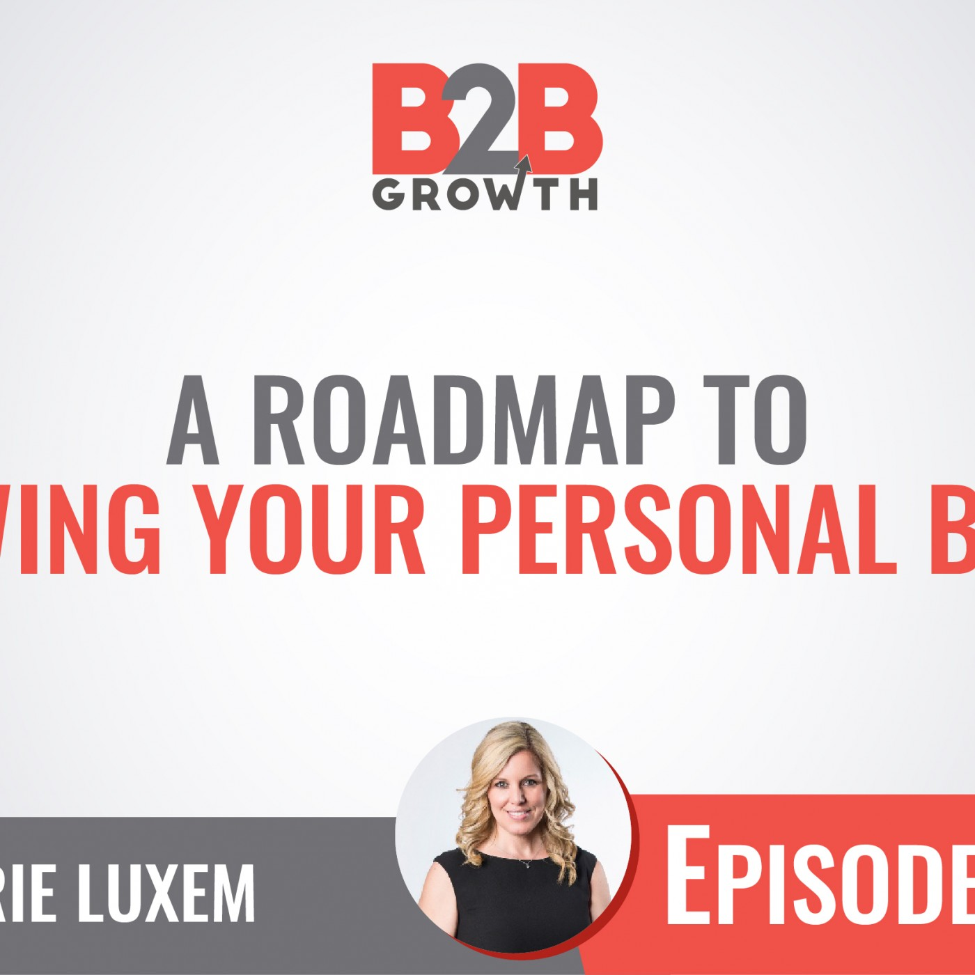 595: A Roadmap to Growing Your Personal Brand w/ Carrie Luxem