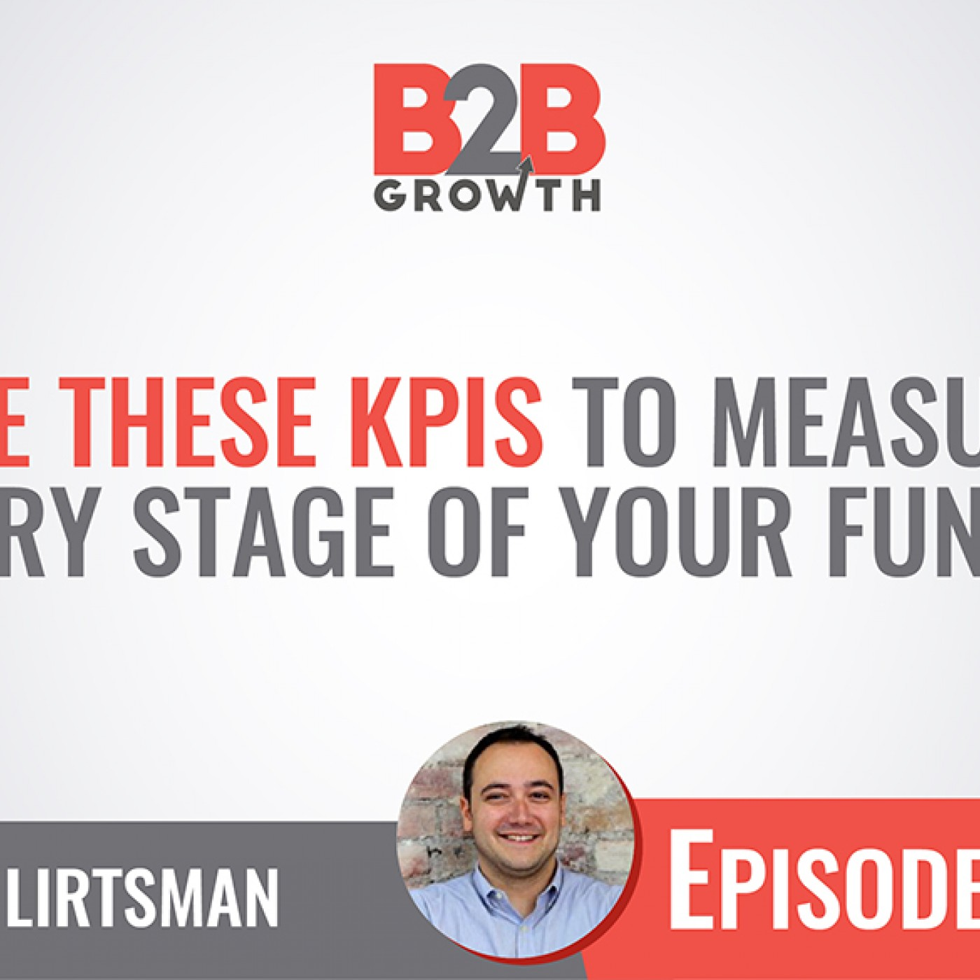 589: Use These KPIs to Measure Every Stage of Your Funnel w/ Alex Lirtsman