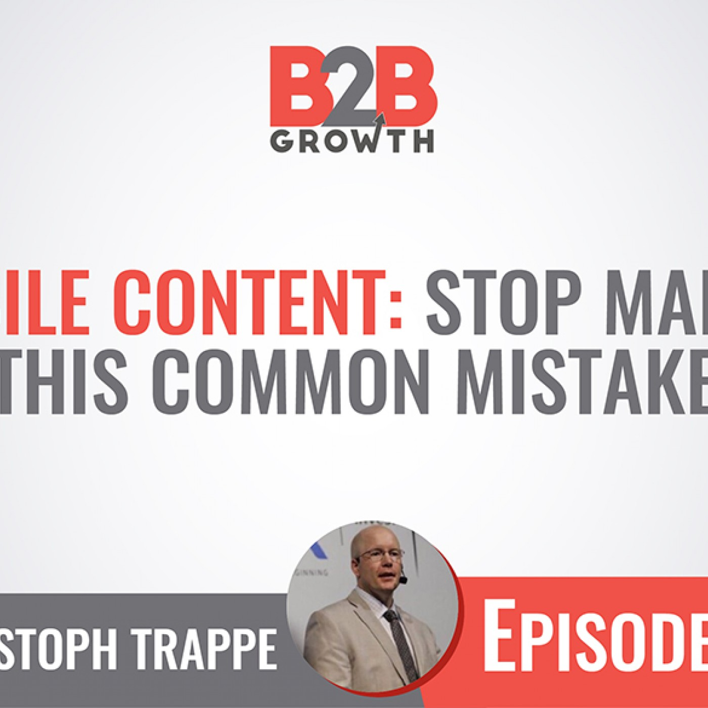 588: Mobile Content: Stop Making This Common Mistake w/ Christoph Trappe