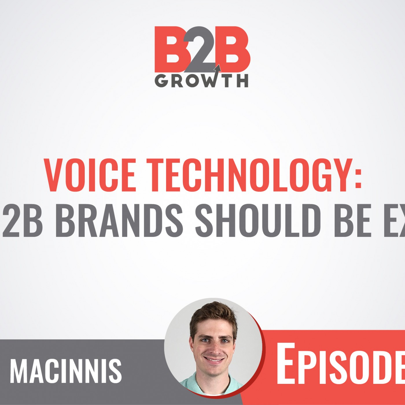 584: Voice Technology: Why B2B Brands Should Be Excited w/ Ryan MacInnis