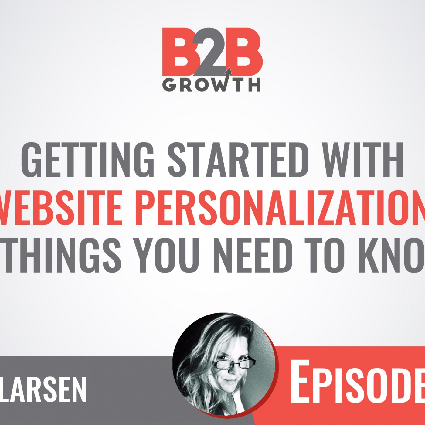 580: Getting Started with Website Personalization: 3 Things You Need to Know w/ Amy Larsen