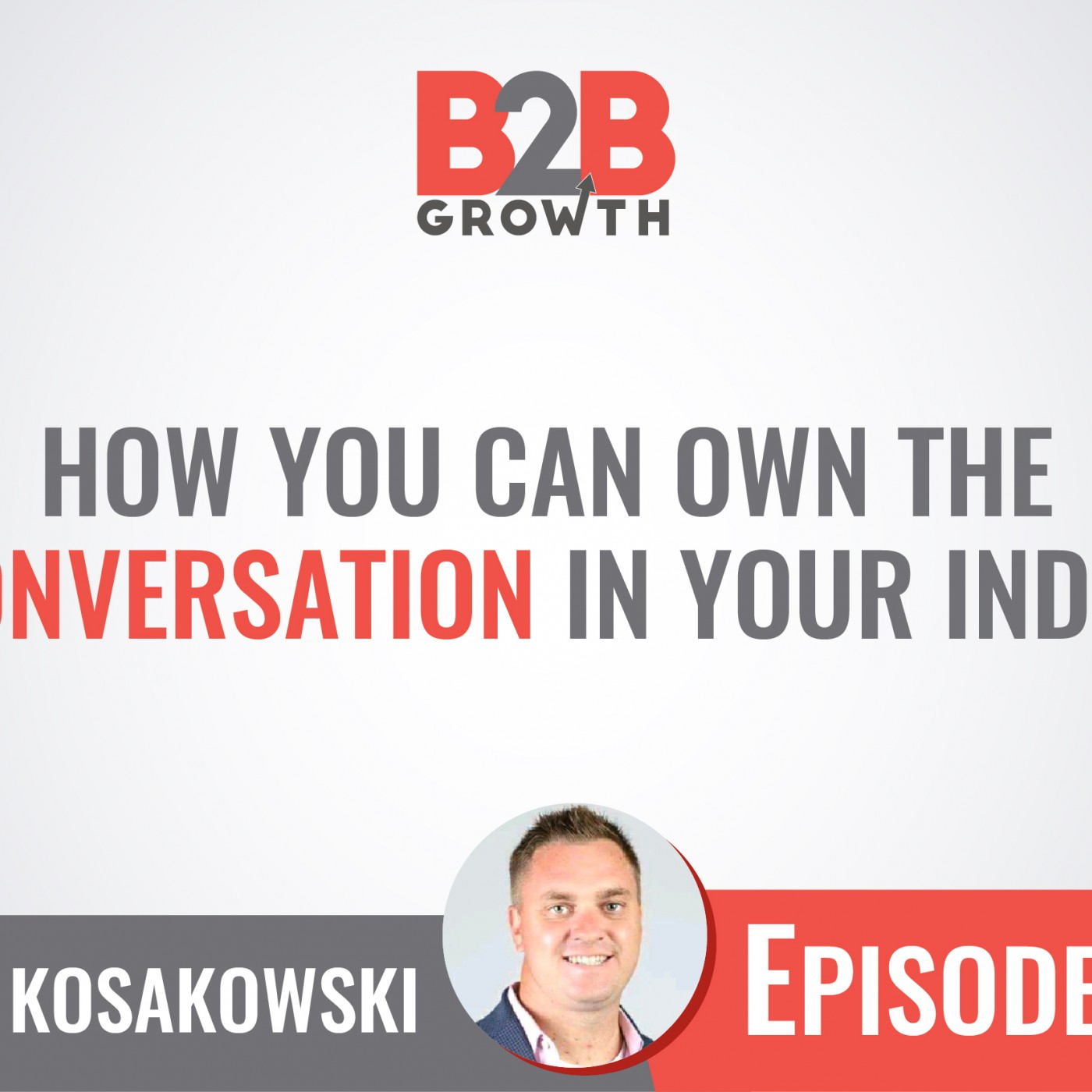 578: How You Can Own the 1:1 Conversation in Your Industry w/ Jack Kosakowski