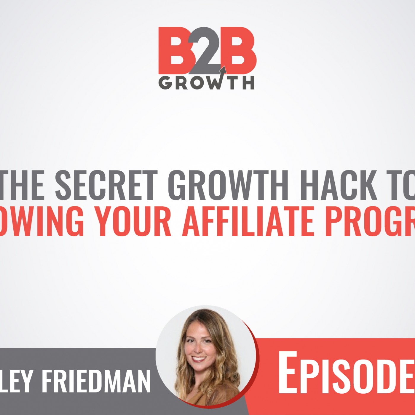 568: The Secret Growth Hack to Growing Your Affiliate Program w/ Hailey Friedman