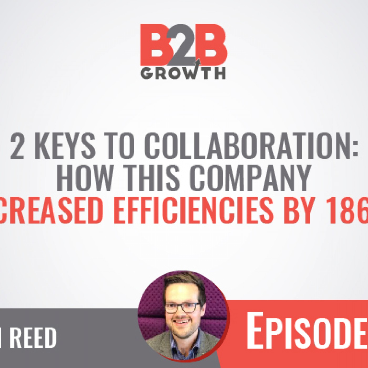 558: 2 Keys to Collaboration: How This Company Increased Efficiencies by 186% w/ Dan Reed