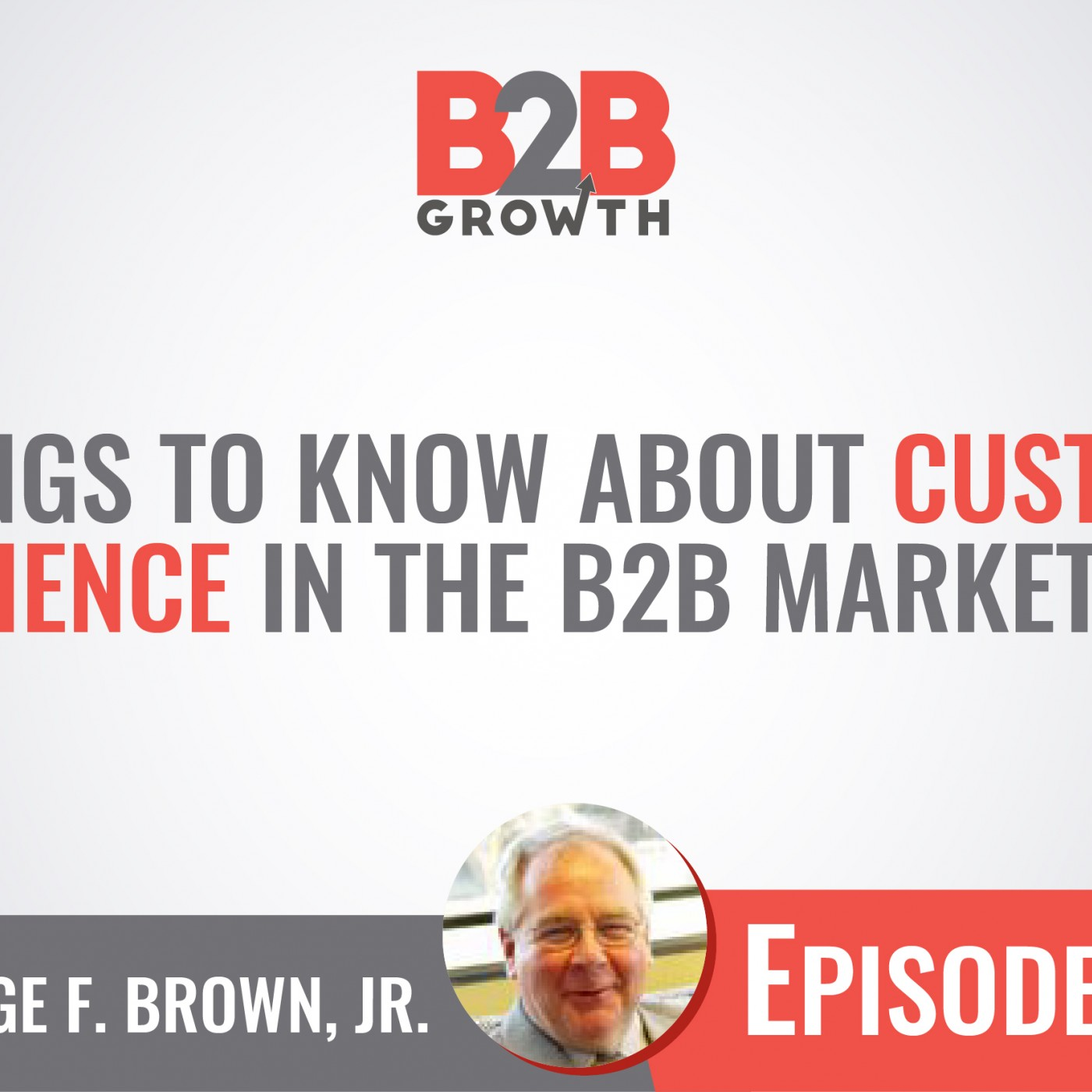 557: 3 Things to Know About Customer Experience in the B2B Marketplace w/ George Brown, Jr.