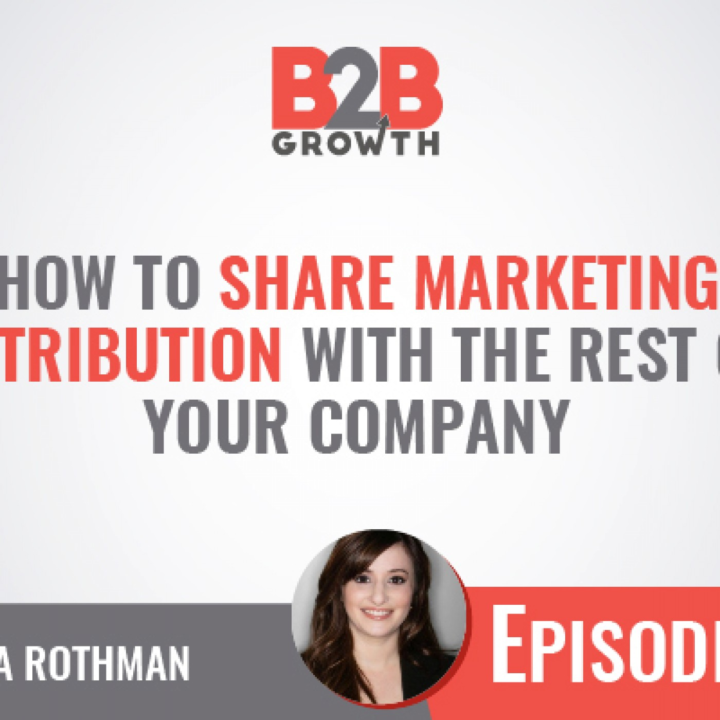 549: How to Share Marketing Attribution With the Rest of Your Company w/ Dayna Rothman