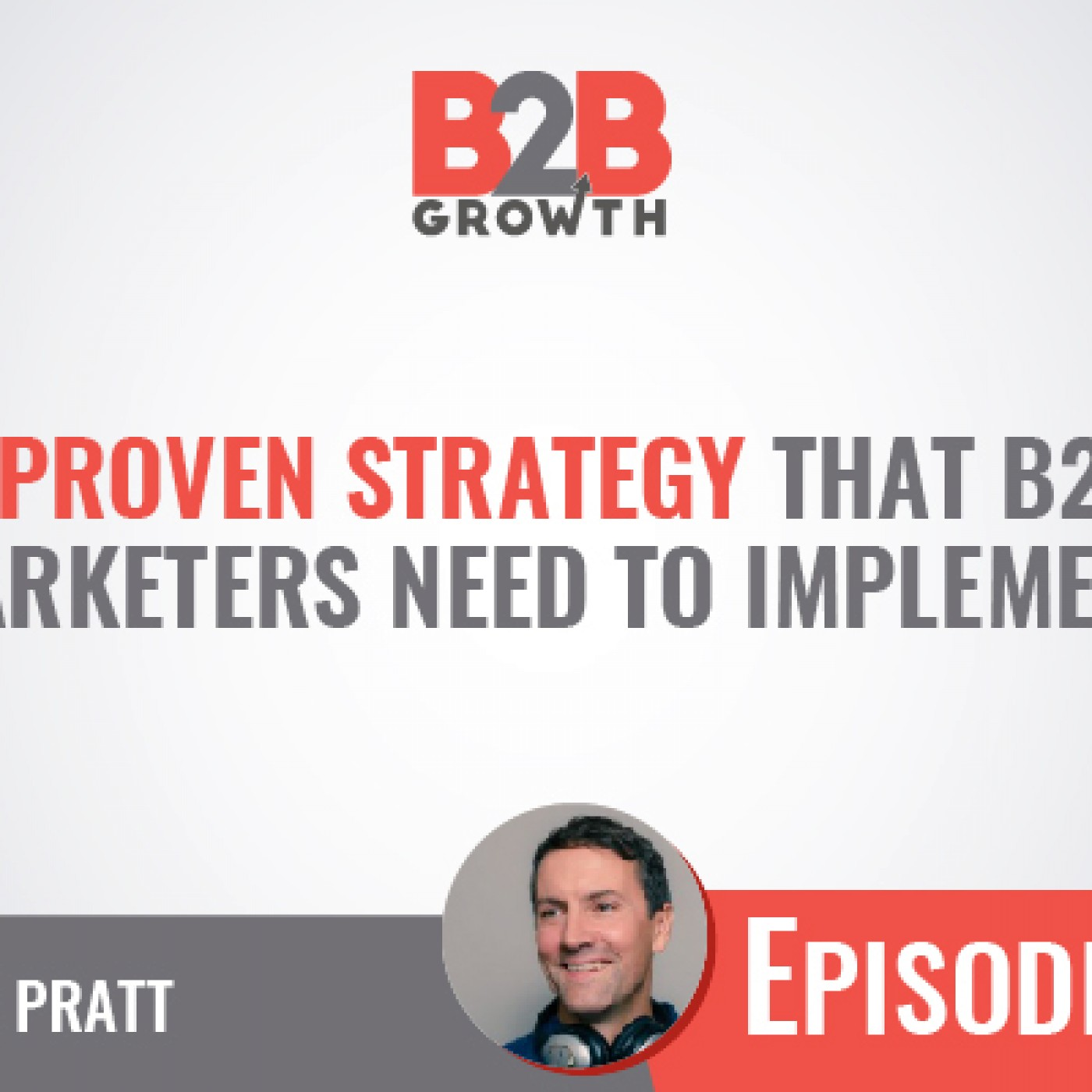 547: A Proven Strategy That B2B Marketers Need to Implement w/ Steve Pratt