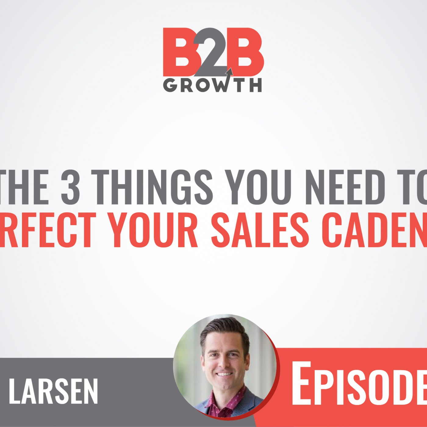 545: The 3 Things You Need to Perfect Your Sales Cadence w/ Gabe Larsen