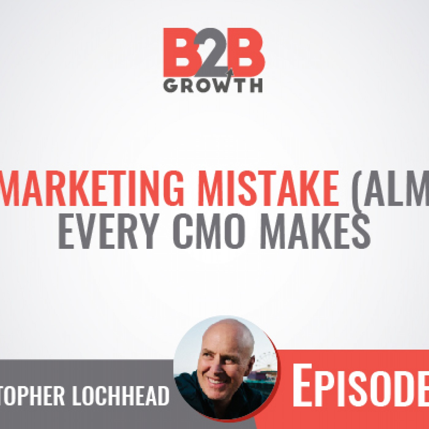 543: The Marketing Mistake (Almost) Every CMO Makes w/ Christopher Lochhead