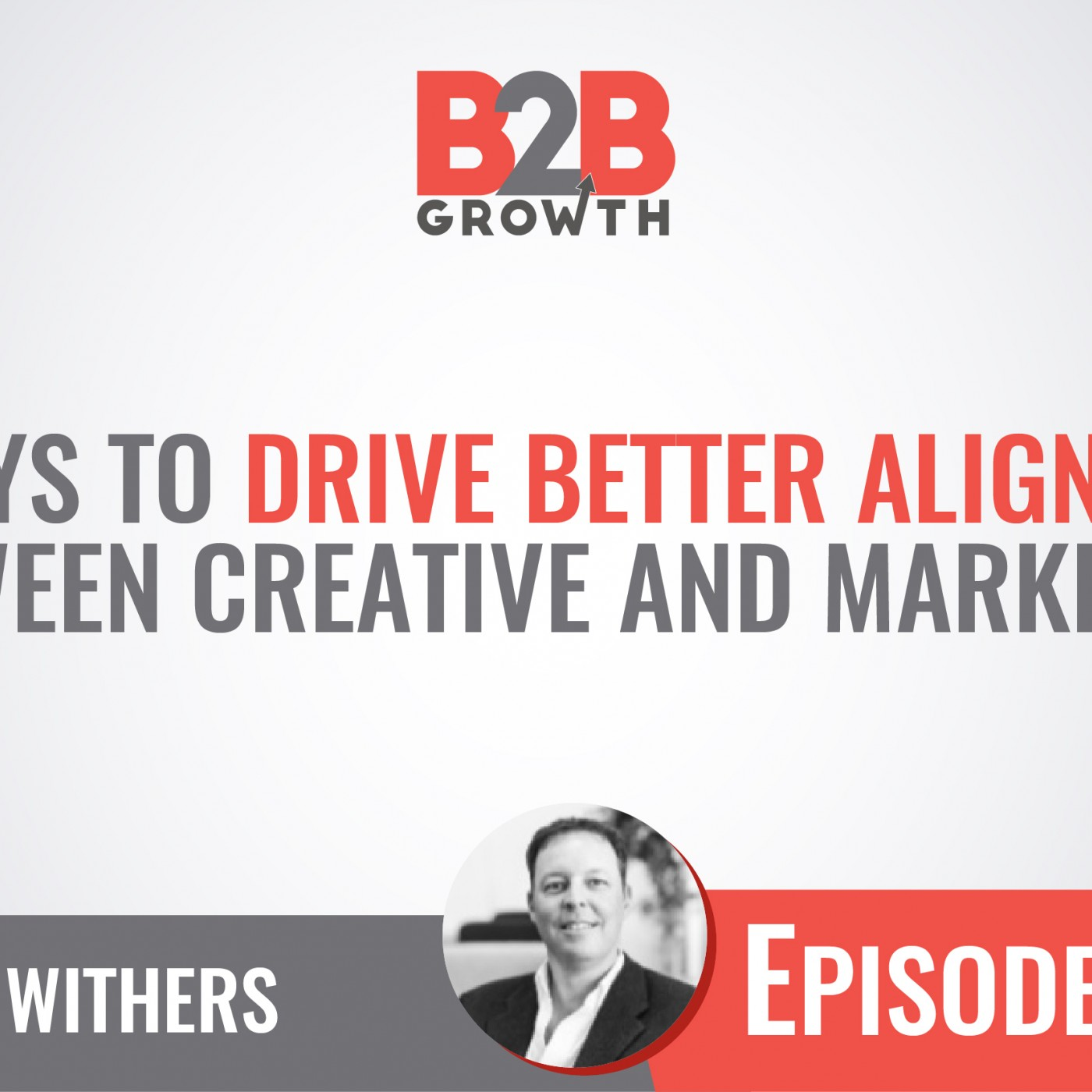 542: 5 Ways to Drive Better Alignment Between Creative and Marketing w/ Alex Withers