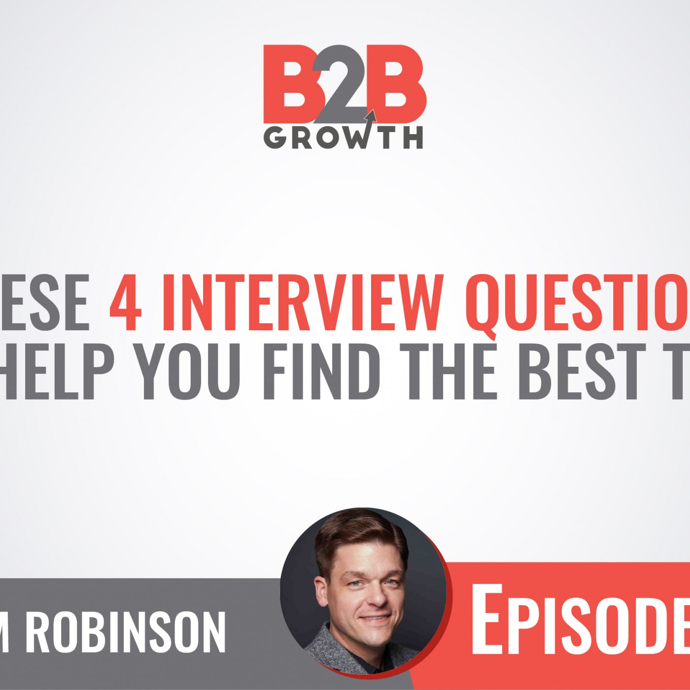539: These 4 Interview Questions Will Help You Find the Best Talent w/ Adam Robinson