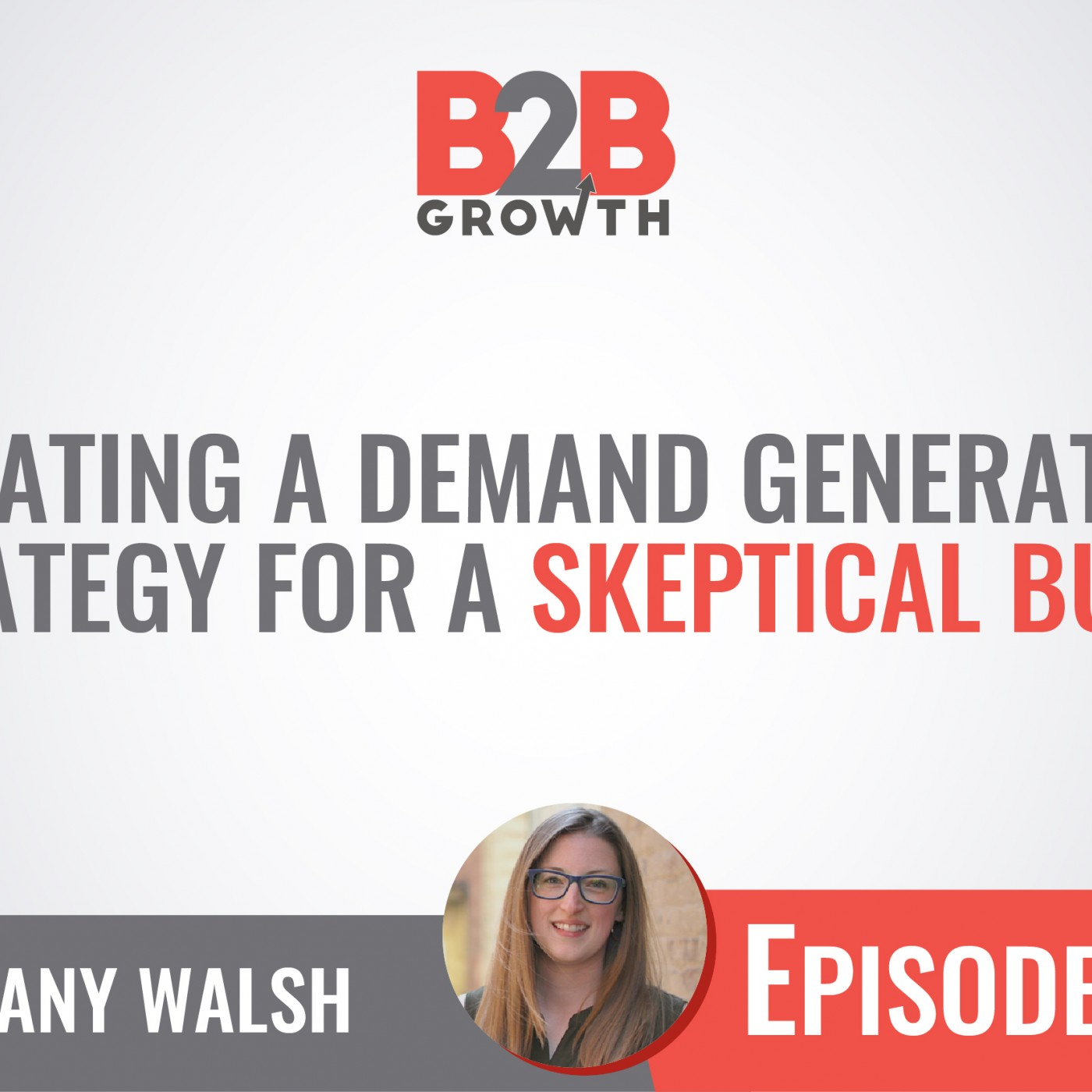 538: Creating a Demand Generation Strategy for a Skeptical Buyer w/ Bethany Walsh