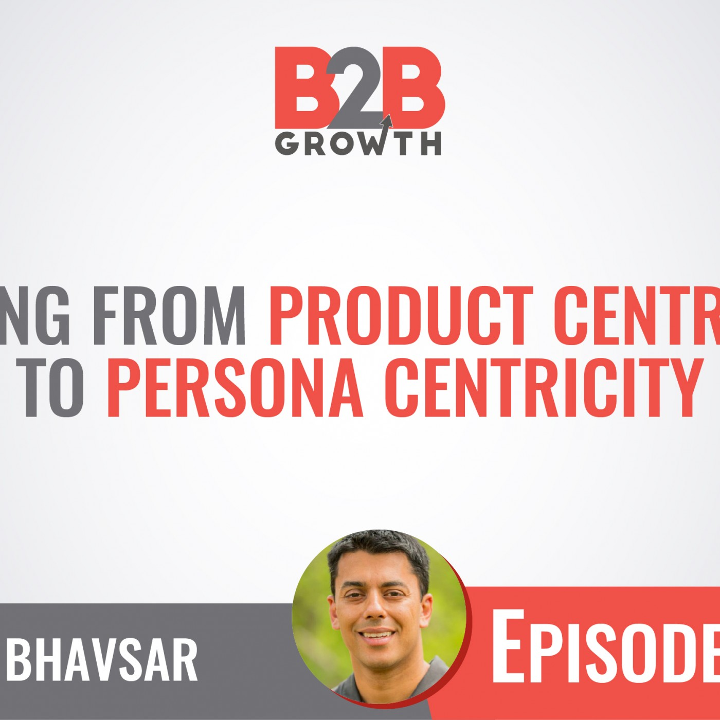 536: Moving From Product Centricity to Persona Centricity w/  Nick Bhavsar