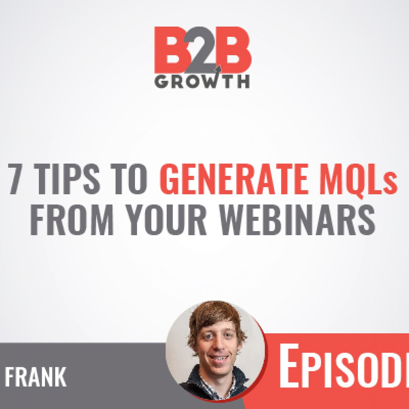 534: 7 Tips to Generate MQLs From Your Webinars w/ Louie Frank