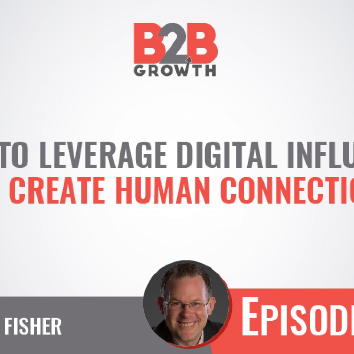 533: How to Leverage Digital Influence to Create Human Connection w/ David Fisher