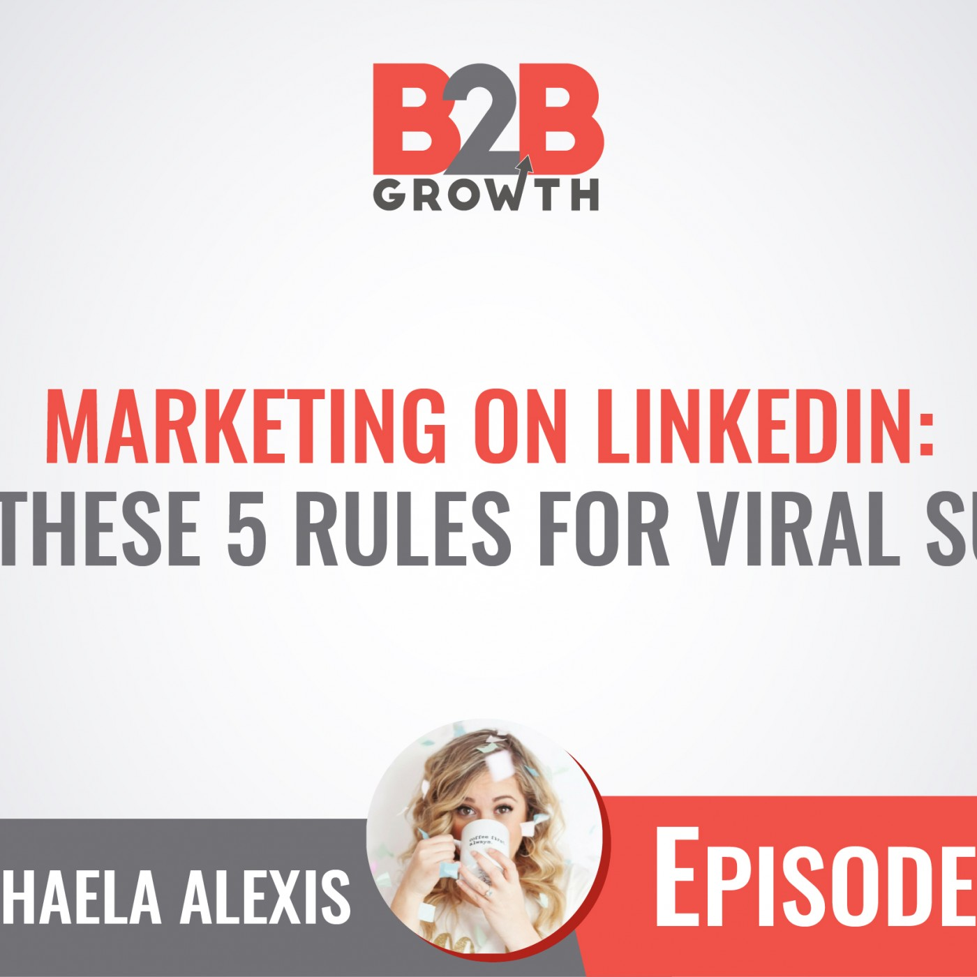 529: Marketing on LinkedIn: Break These 5 Rules for Viral Success w/ Michaela Alexis