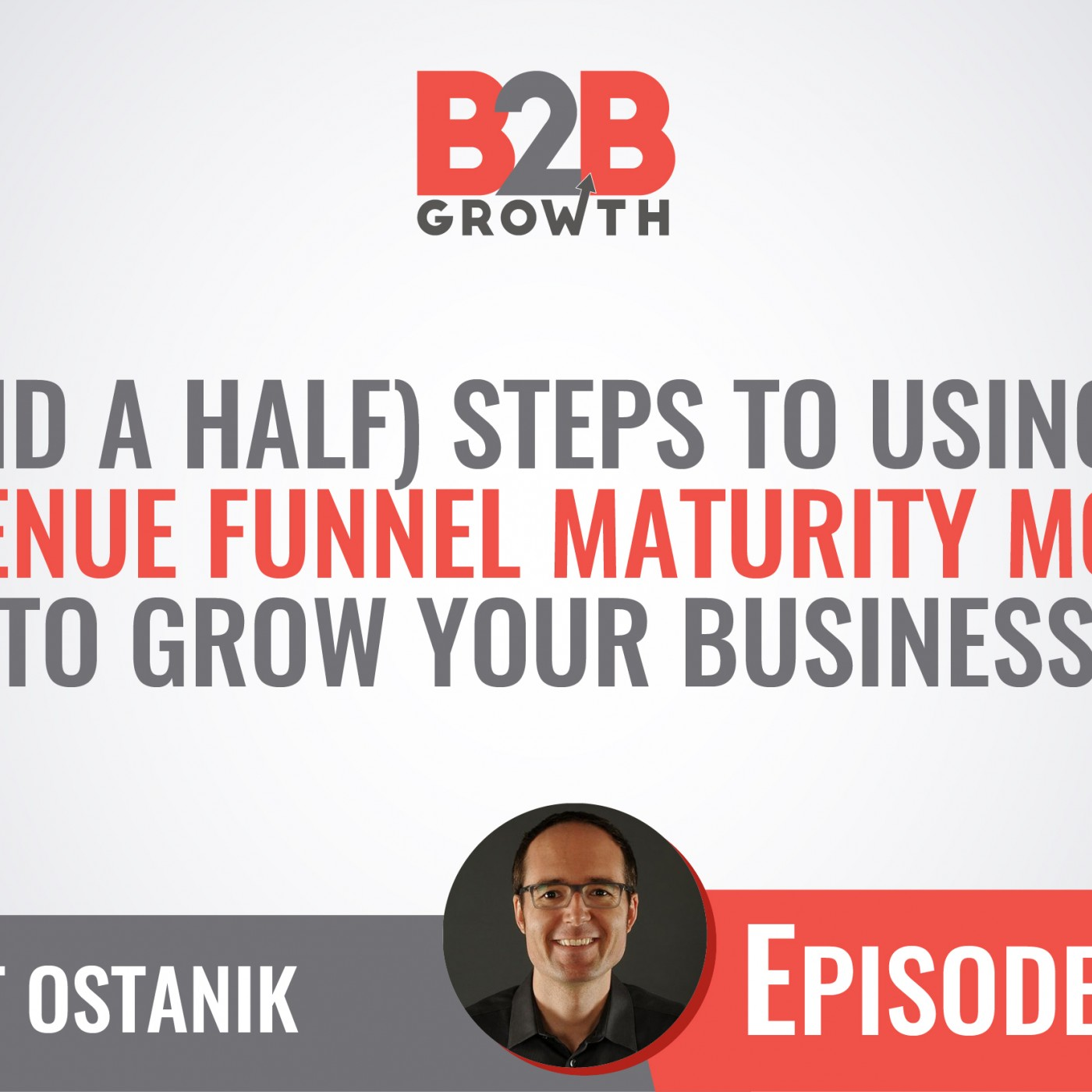 522: 6 (and a Half) Steps to Using the Revenue Funnel Maturity Model to Grow Your Business w/ Matt Ostanik