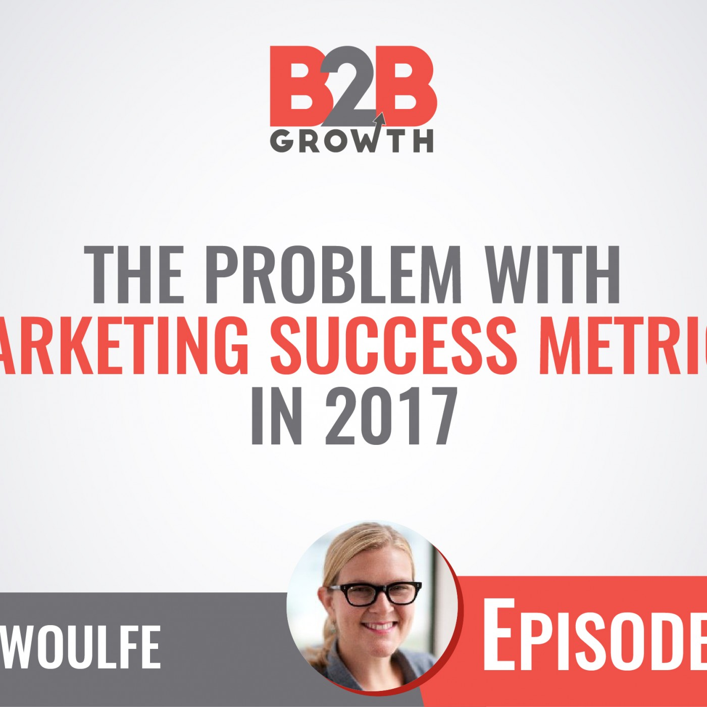 514: The Problem with Marketing Success Metrics in 2017 w/ Elle Woulfe