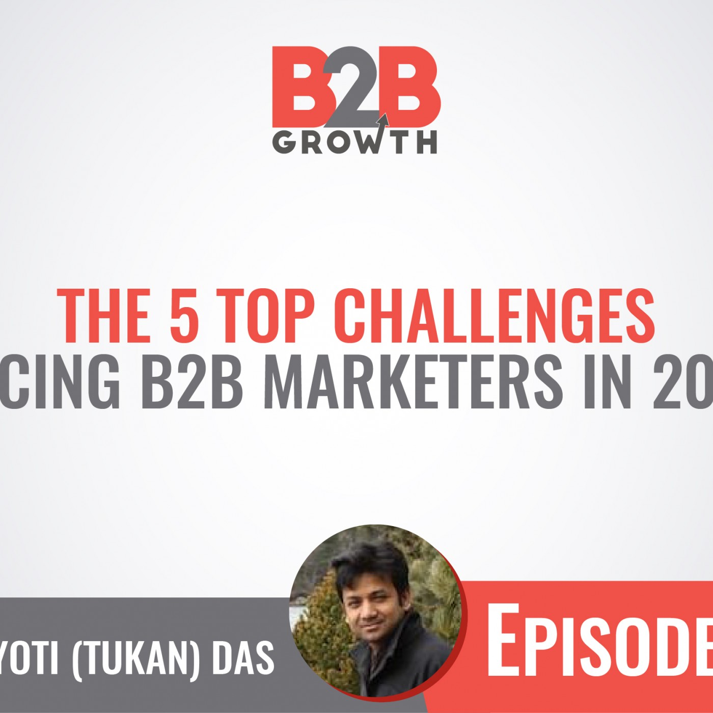 508: The 5 Top Challenges Facing B2B Marketers in 2017 w/ Tukan Das