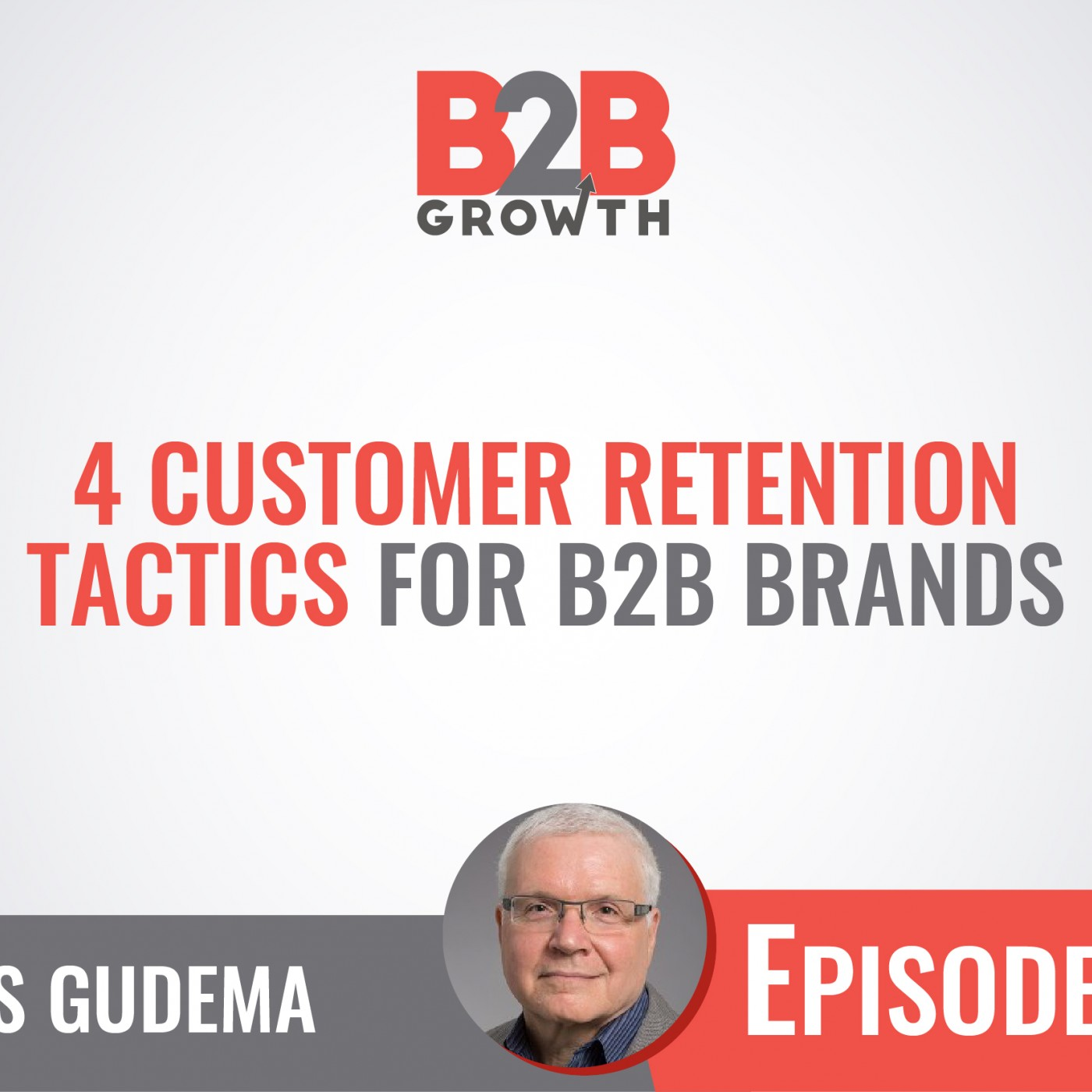 504: 4 Customer Retention Tactics for B2B Brands w/ Louis Gudema