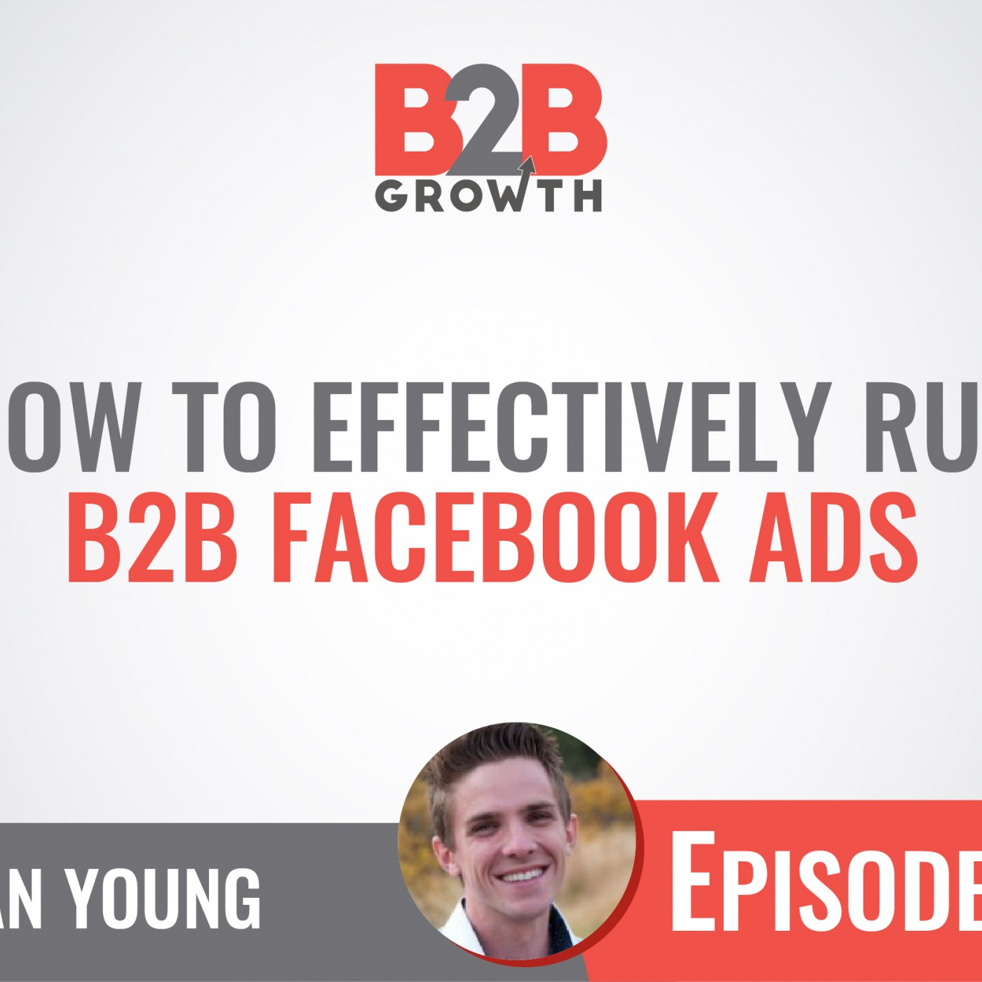 501: How to Effectively Run B2B Facebook Ads w/ Logan Young