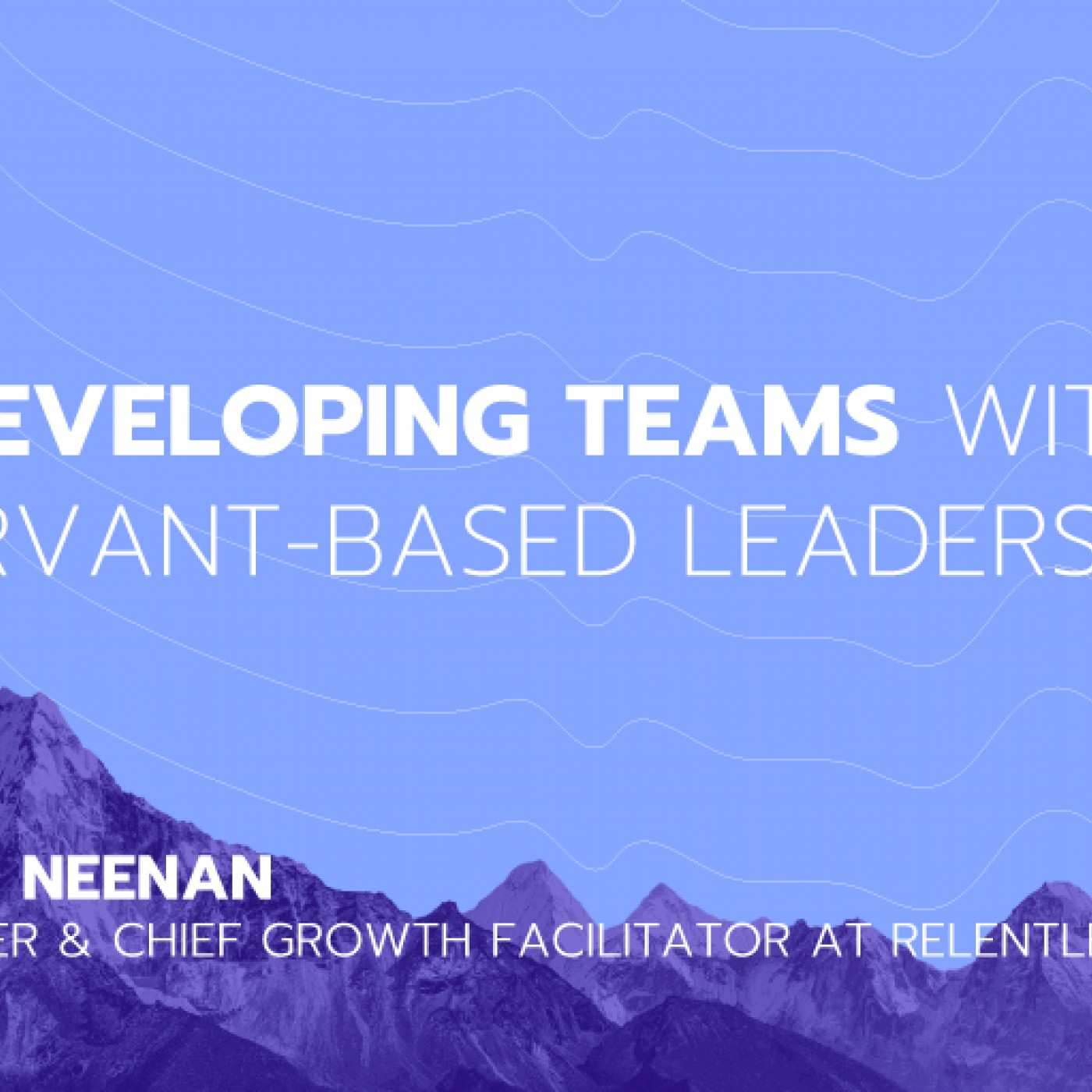 Ep 15: Developing Teams with Servant-Based Leadership feat Chris Neenan