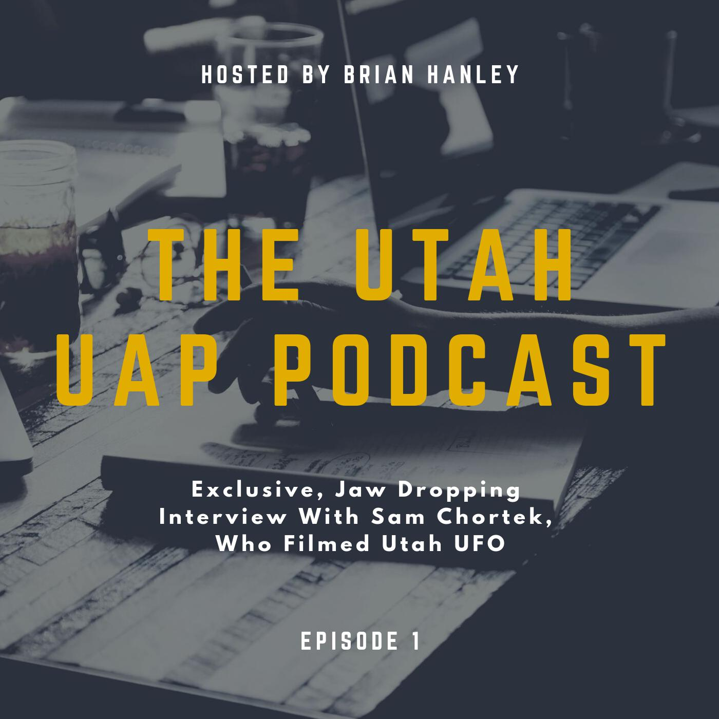 Exclusive, Jaw Dropping Interview With Sam Chortek, Who Filmed Utah UFO