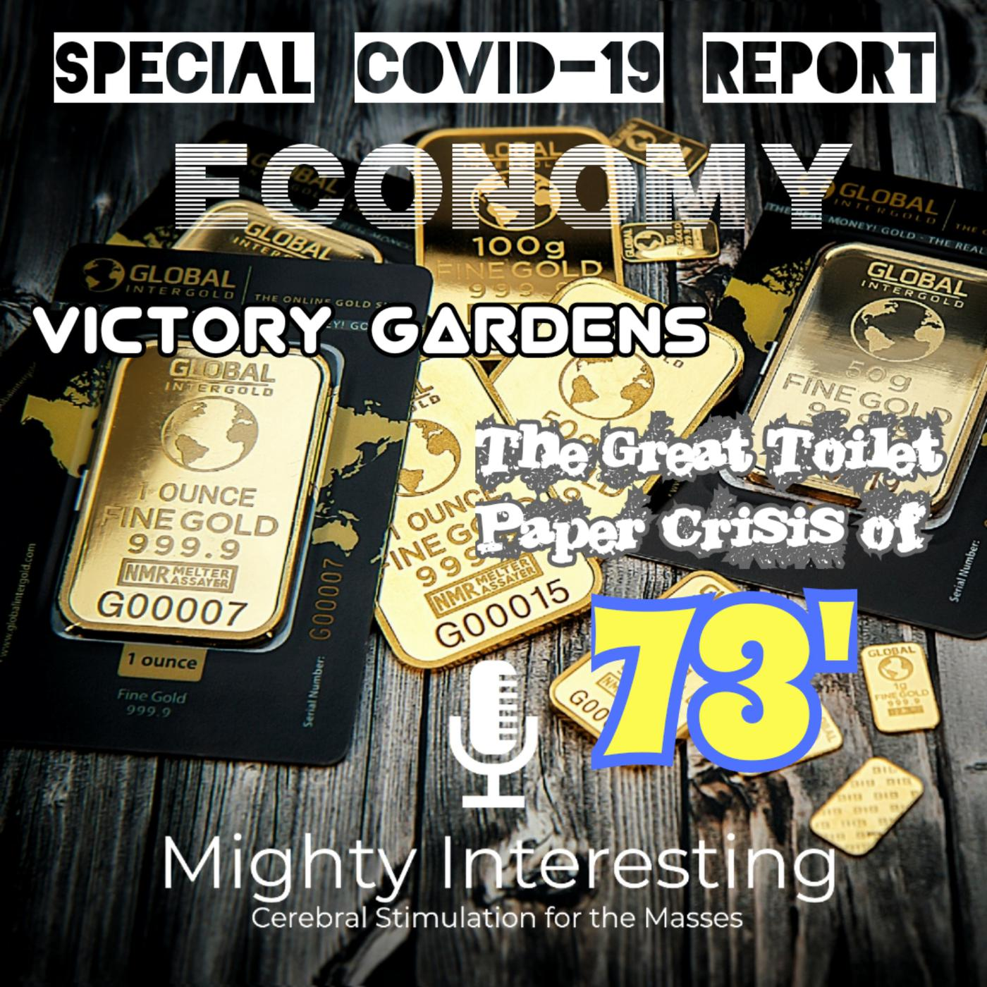Special COVID-19 Report: Economy, Victory Gardens, and the Great Toilet Paper Crisis of 73'
