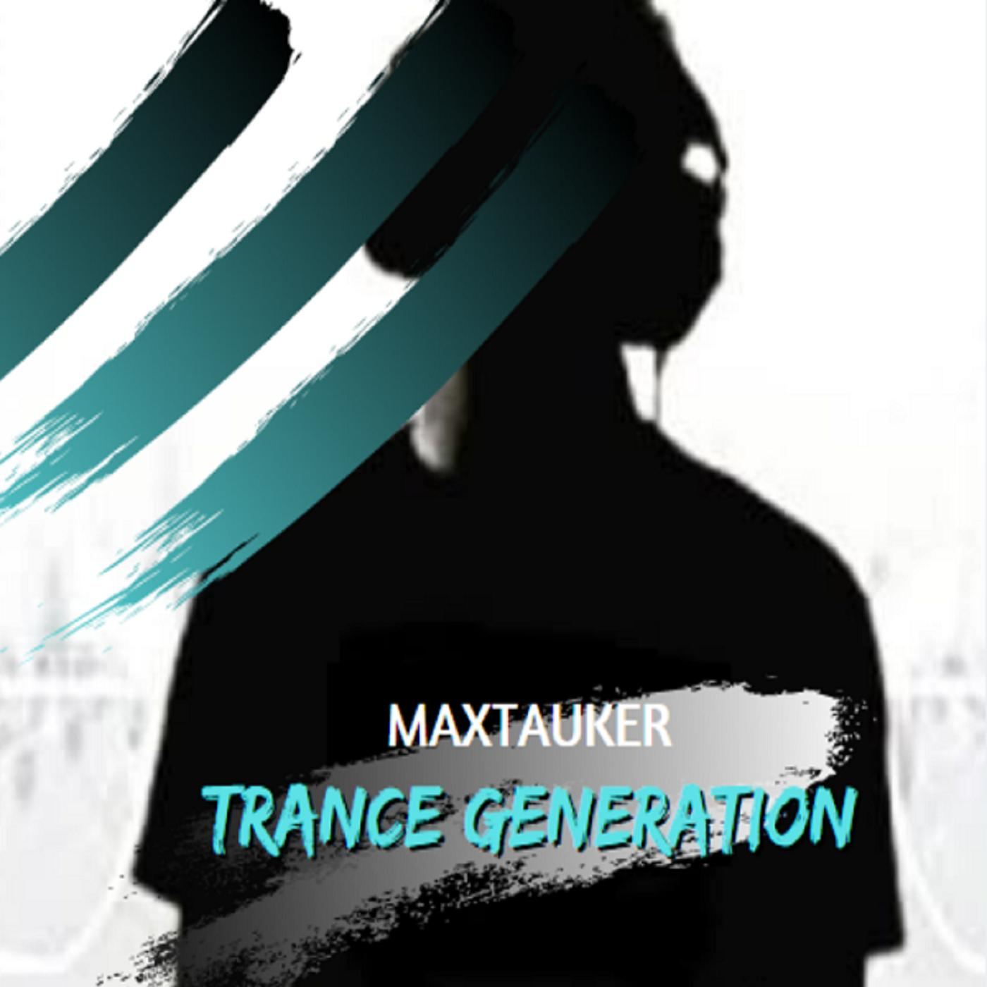 Maxtauker - Trance Generation; Episode #6